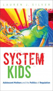 System Kids: Adolescent Mothers and the Politics of Regulation book cover